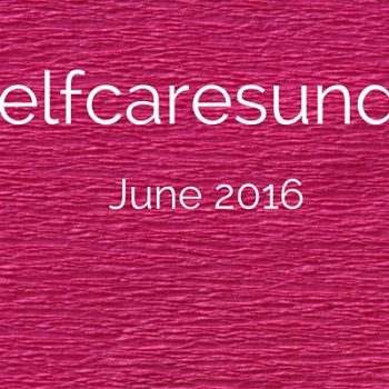#selfcaresunday june