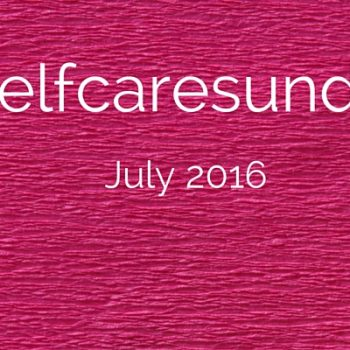 #selfcaresunday july2016